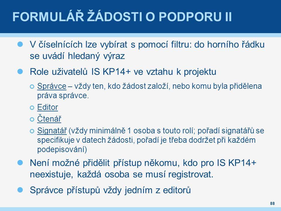 FORMULÁŘ ŽÁDOSTI O PODPORU II V číselnících lze vybírat s pomocí filtru: do horního řádku se uvádí hledaný výraz Role uživatelů IS KP14+ ve vztahu k projektu Správce – vždy ten, kdo žádost založí, nebo komu byla přidělena práva správce.