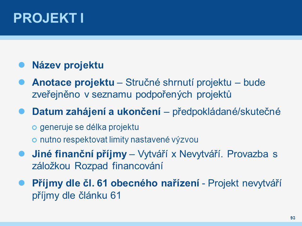 PROJEKT I Název projektu Anotace projektu – Stručné shrnutí projektu – bude zveřejněno v seznamu podpořených projektů Datum zahájení a ukončení – předpokládané/skutečné generuje se délka projektu nutno respektovat limity nastavené výzvou Jiné finanční příjmy – Vytváří x Nevytváří.