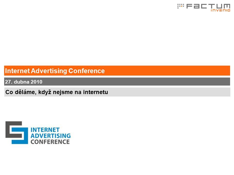 Co děláme, když nejsme na internetu 27. dubna 2010 Internet Advertising Conference
