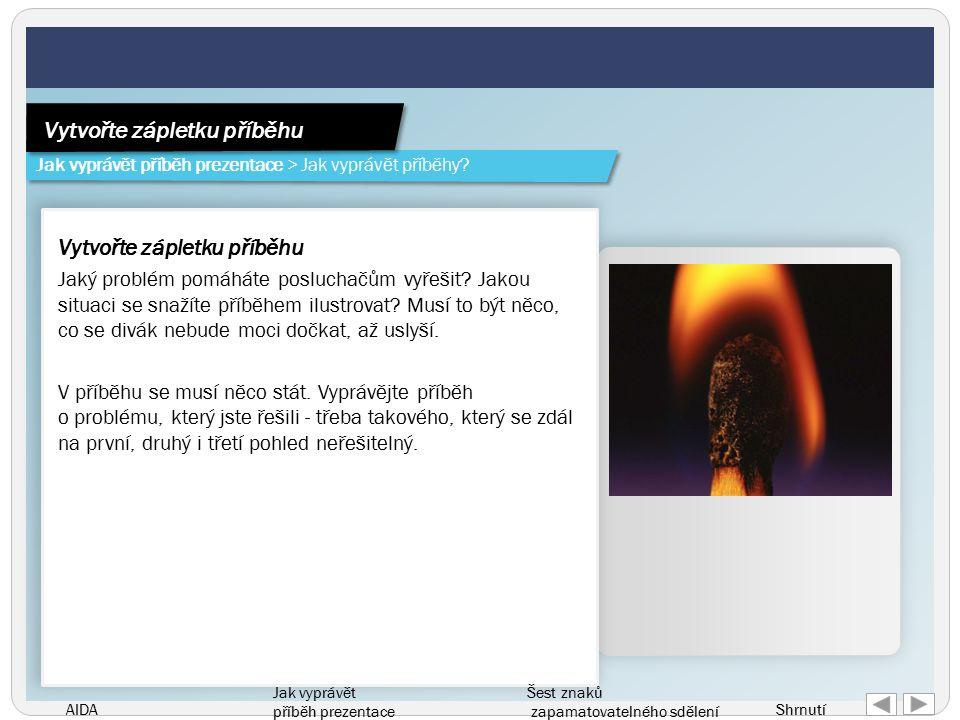 AIDA Jak vyprávět příběh prezentace Šest znaků zapamatovatelného sdělení Shrnutí Vytvořte zápletku příběhu Jaký problém pomáháte posluchačům vyřešit.