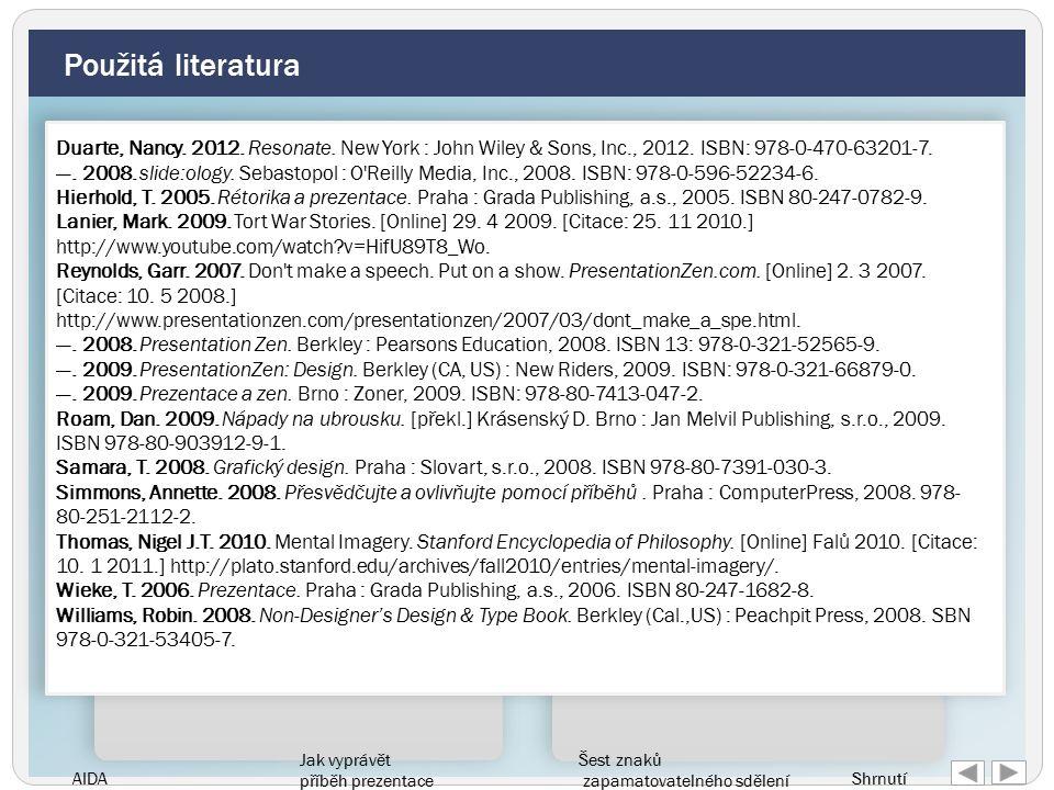 AIDA Jak vyprávět příběh prezentace Šest znaků zapamatovatelného sdělení Shrnutí Použitá literatura Duarte, Nancy.