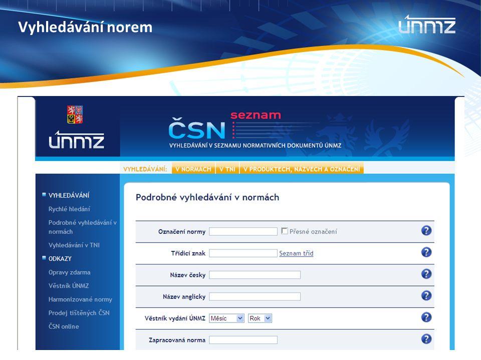 Databáze norem je umístěna na webu ÚNMZ – www.unmz.czwww.unmz.cz Normy je možno vyhledávat podle:  označení normy – při chybném zadání se norma nenalezne  třídicího znaku nebo jeho části (seznam tříd a skupin je v nápovědě vyhledávače) – nejsnadnější způsob vyhledávání  Věstníku vydání – vhodné kombinovat se zadáním části třídicího znaku – dostáváme přehled nově vydaných norem  názvu nebo jeho části – obtížné vzhledem k tomu, že v názvu nemusí být hledaný výraz v 1.