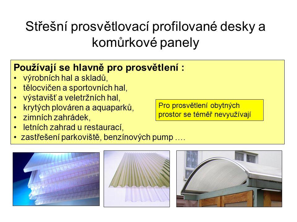 Střešní prosvětlovací profilované desky a komůrkové panely Používají se hlavně pro prosvětlení : výrobních hal a skladů, tělocvičen a sportovních hal,