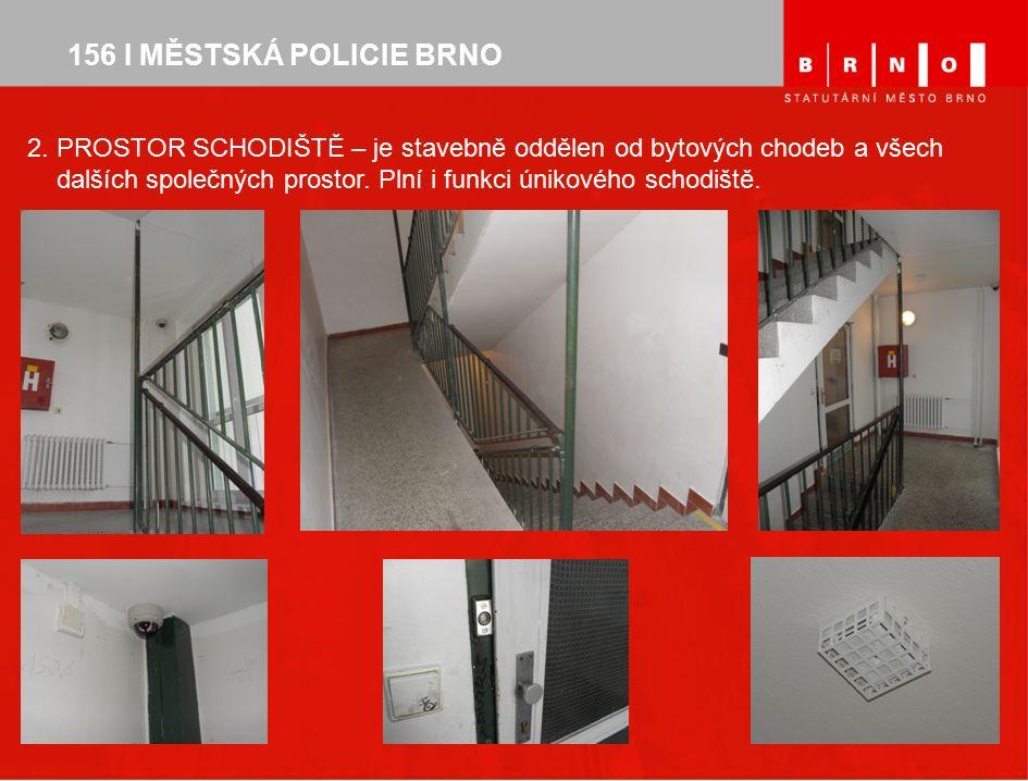 156 I MĚSTSKÁ POLICIE BRNO 2. PROSTOR SCHODIŠTĚ – je stavebně oddělen od bytových chodeb a všech dalších společných prostor. Plní i funkci únikového s