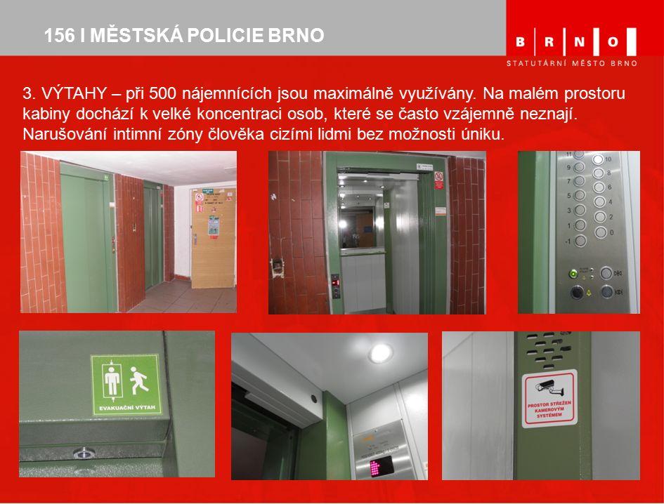 156 I MĚSTSKÁ POLICIE BRNO 3. VÝTAHY – při 500 nájemnících jsou maximálně využívány. Na malém prostoru kabiny dochází k velké koncentraci osob, které
