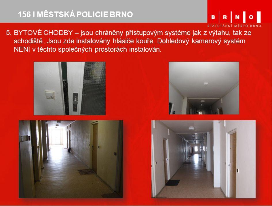 156 I MĚSTSKÁ POLICIE BRNO 5. BYTOVÉ CHODBY – jsou chráněny přístupovým systéme jak z výtahu, tak ze schodiště. Jsou zde instalovány hlásiče kouře. Do