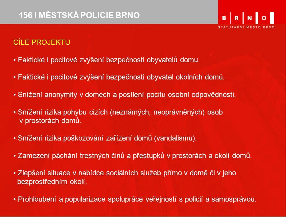 156 I MĚSTSKÁ POLICIE BRNO CÍLE PROJEKTU Faktické i pocitové zvýšení bezpečnosti obyvatelů domu. Faktické i pocitové zvýšení bezpečnosti obyvatel okol
