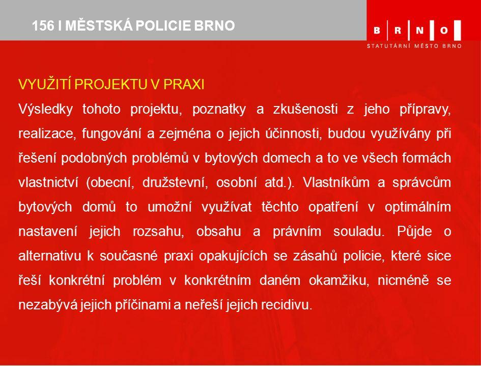 156 I MĚSTSKÁ POLICIE BRNO VYUŽITÍ PROJEKTU V PRAXI Výsledky tohoto projektu, poznatky a zkušenosti z jeho přípravy, realizace, fungování a zejména o