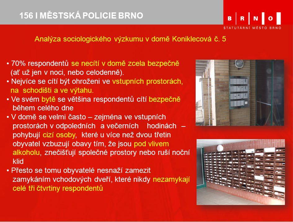 156 I MĚSTSKÁ POLICIE BRNO Analýza sociologického výzkumu v domě Koniklecová č. 5 70% respondentů se necítí v domě zcela bezpečně (ať už jen v noci, n