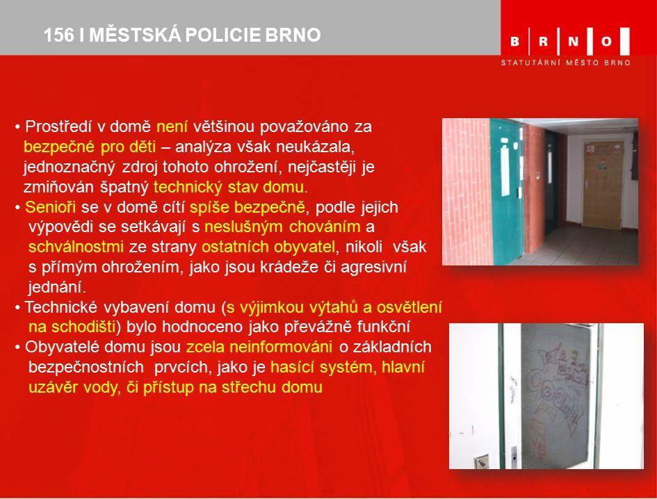 156 I MĚSTSKÁ POLICIE BRNO Prostředí v domě není většinou považováno za bezpečné pro děti – analýza však neukázala, jednoznačný zdroj tohoto ohrožení,