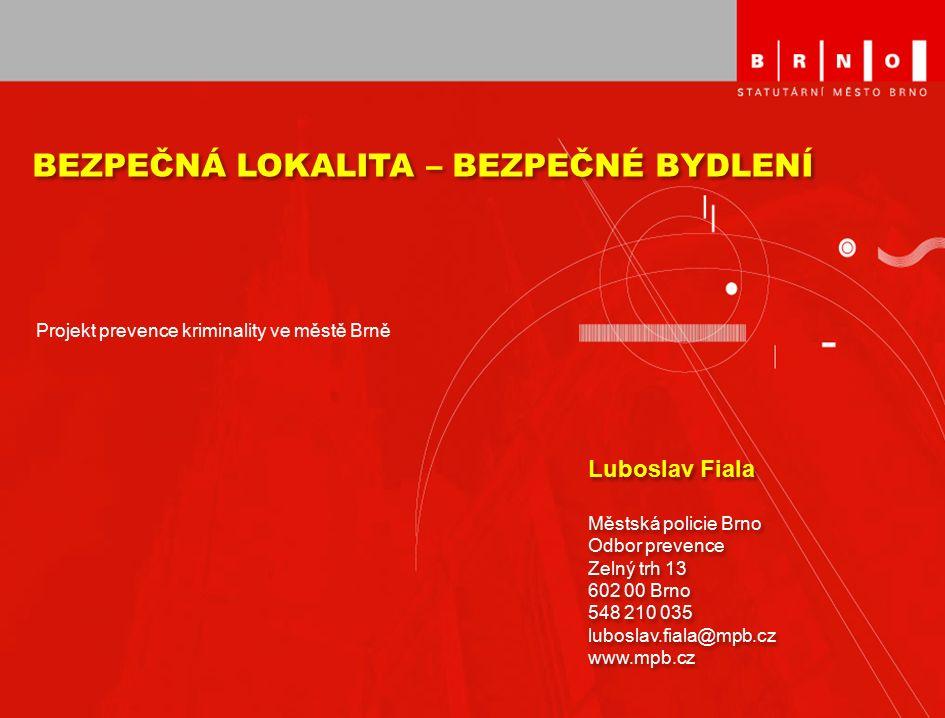 Luboslav Fiala Městská policie Brno Odbor prevence Zelný trh 13 602 00 Brno 548 210 035 luboslav.fiala@mpb.cz www.mpb.cz Luboslav Fiala Městská policie Brno Odbor prevence Zelný trh 13 602 00 Brno 548 210 035 luboslav.fiala@mpb.cz www.mpb.cz BEZPEČNÁ LOKALITA – BEZPEČNÉ BYDLENÍ Projekt prevence kriminality ve městě Brně