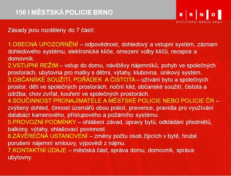 156 I MĚSTSKÁ POLICIE BRNO Zásady jsou rozděleny do 7 částí: 1.OBECNÁ UPOZORNĚNÍ – odpovědnost, dohledový a vstupní systém, záznam dohledového systému, elektronické klíče, omezení volby klíčů, recepce a domovník.