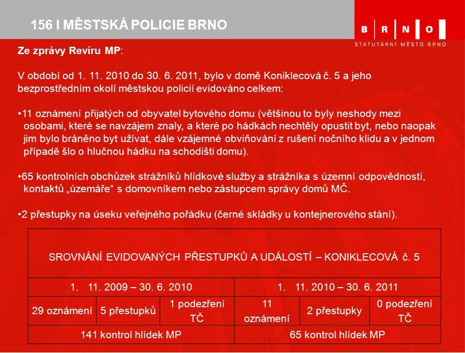 156 I MĚSTSKÁ POLICIE BRNO Shrnutí: Ve sledovaném období došlo k nulovému nápadu přestupkového jednání v souvislost s bezpečností a občanským soužitím v domě č.