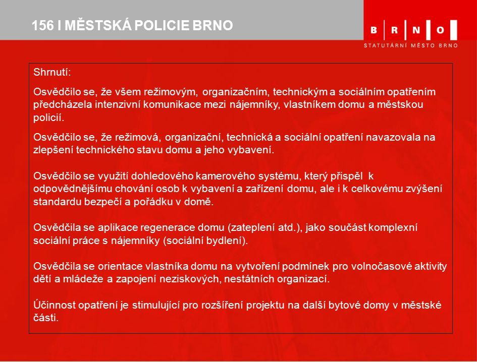 156 I MĚSTSKÁ POLICIE BRNO Shrnutí: Osvědčilo se, že všem režimovým, organizačním, technickým a sociálním opatřením předcházela intenzivní komunikace mezi nájemníky, vlastníkem domu a městskou policií.