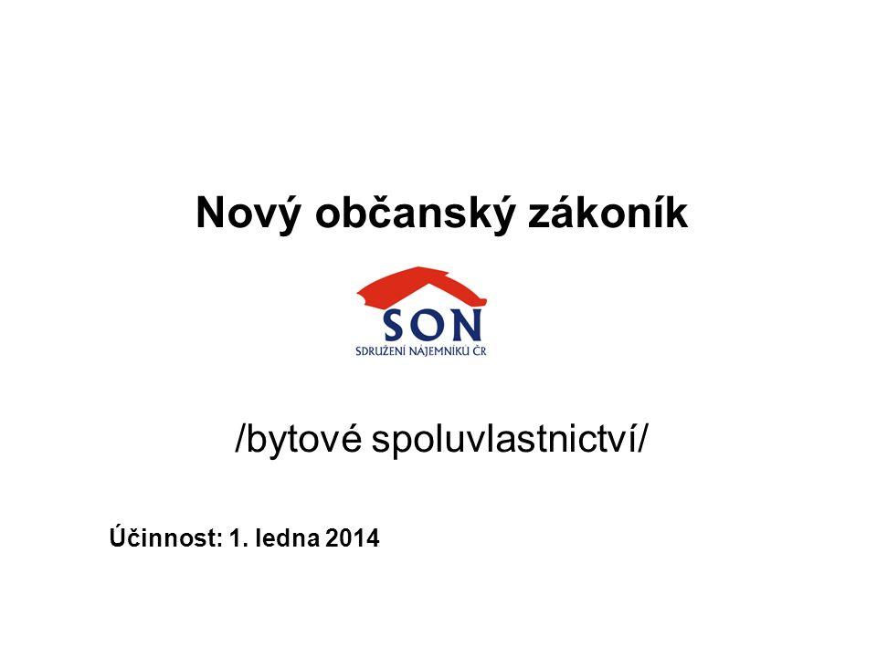 Nový občanský zákoník /bytové spoluvlastnictví/ Účinnost: 1. ledna 2014
