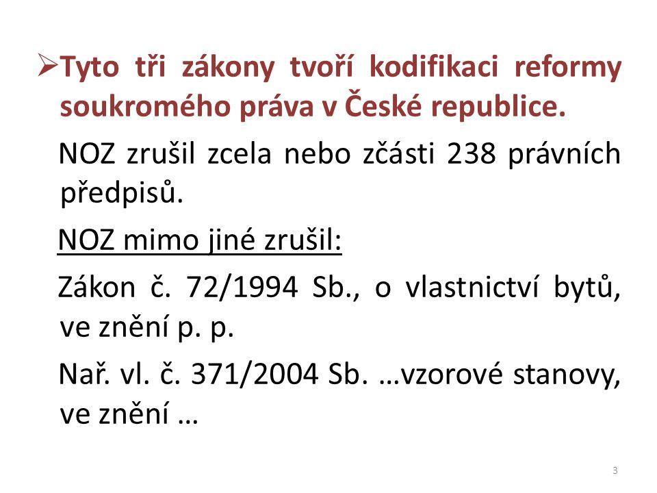 3  Tyto tři zákony tvoří kodifikaci reformy soukromého práva v České republice. NOZ zrušil zcela nebo zčásti 238 právních předpisů. NOZ mimo jiné zru