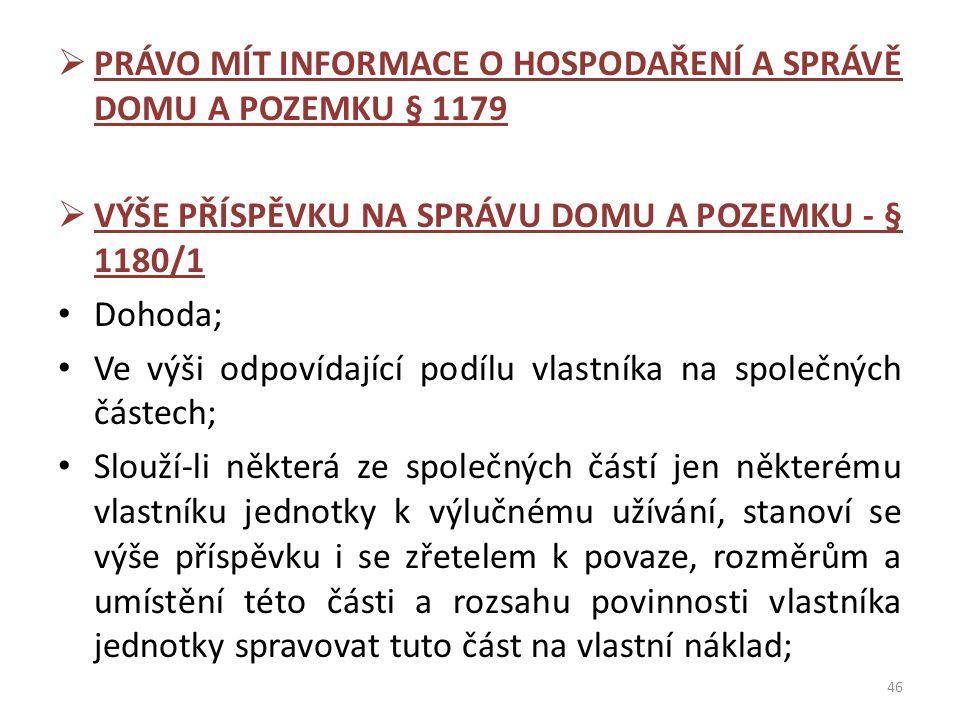  PRÁVO MÍT INFORMACE O HOSPODAŘENÍ A SPRÁVĚ DOMU A POZEMKU § 1179  VÝŠE PŘÍSPĚVKU NA SPRÁVU DOMU A POZEMKU - § 1180/1 Dohoda; Ve výši odpovídající p