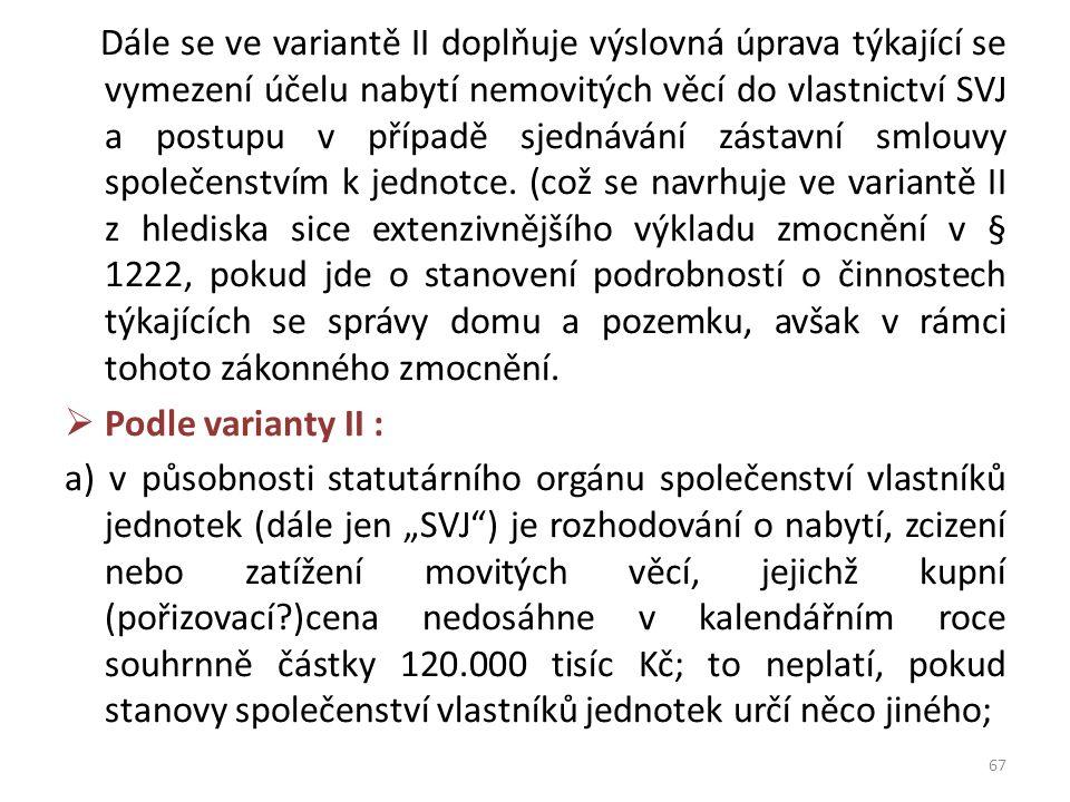 Dále se ve variantě II doplňuje výslovná úprava týkající se vymezení účelu nabytí nemovitých věcí do vlastnictví SVJ a postupu v případě sjednávání zá