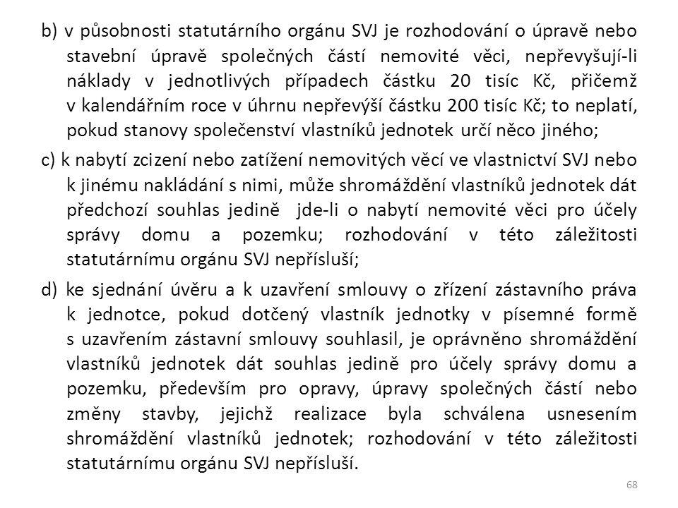 b) v působnosti statutárního orgánu SVJ je rozhodování o úpravě nebo stavební úpravě společných částí nemovité věci, nepřevyšují-li náklady v jednotli