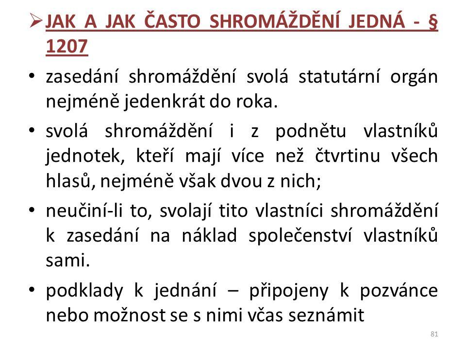 JAK A JAK ČASTO SHROMÁŽDĚNÍ JEDNÁ - § 1207 zasedání shromáždění svolá statutární orgán nejméně jedenkrát do roka.