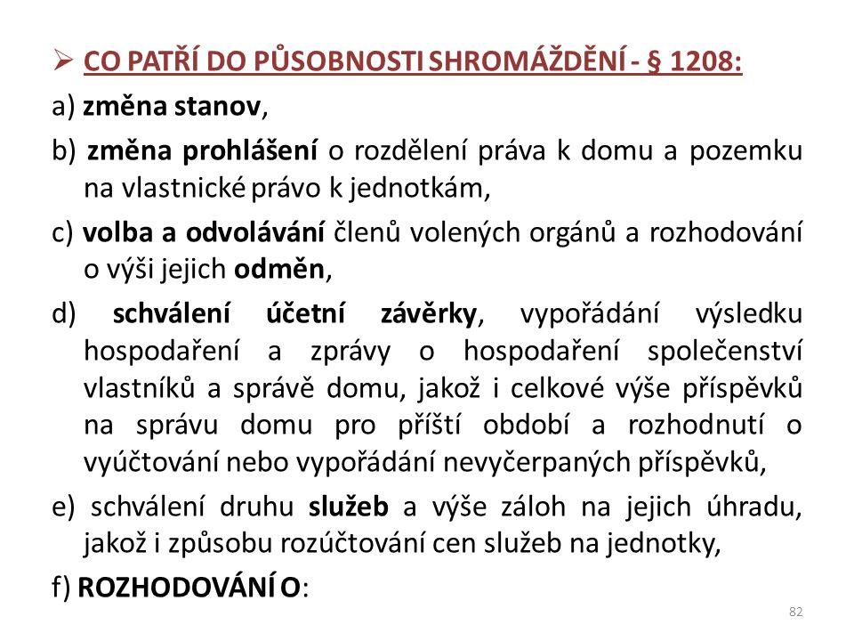  CO PATŘÍ DO PŮSOBNOSTI SHROMÁŽDĚNÍ - § 1208: a) změna stanov, b) změna prohlášení o rozdělení práva k domu a pozemku na vlastnické právo k jednotkám