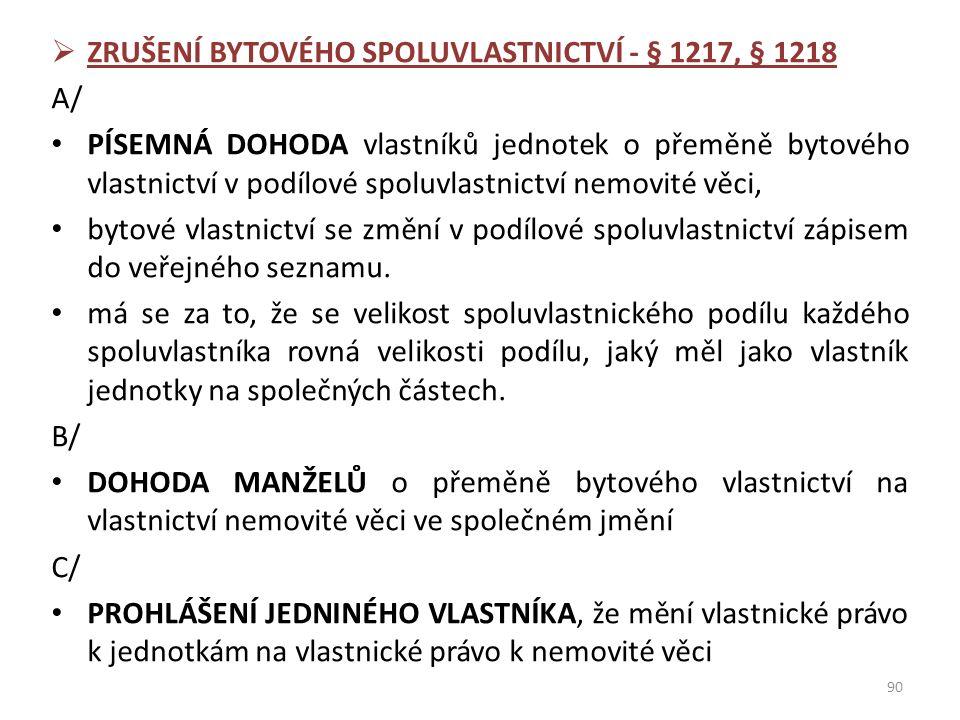  ZRUŠENÍ BYTOVÉHO SPOLUVLASTNICTVÍ - § 1217, § 1218 A/ PÍSEMNÁ DOHODA vlastníků jednotek o přeměně bytového vlastnictví v podílové spoluvlastnictví n