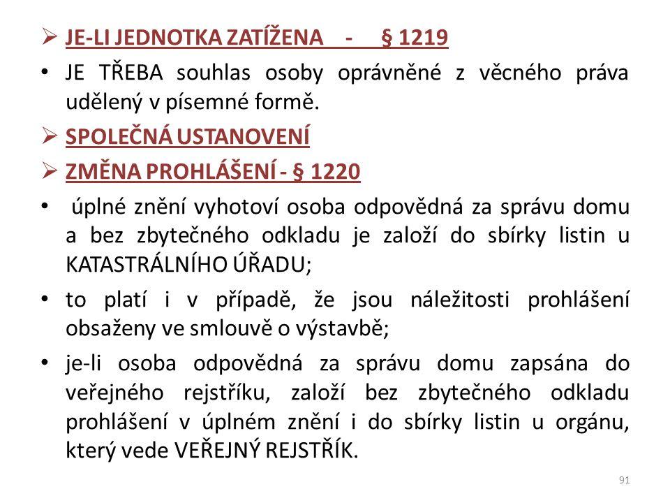  JE-LI JEDNOTKA ZATÍŽENA - § 1219 JE TŘEBA souhlas osoby oprávněné z věcného práva udělený v písemné formě.  SPOLEČNÁ USTANOVENÍ  ZMĚNA PROHLÁŠENÍ
