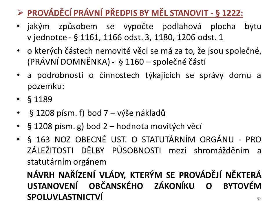  PROVÁDĚCÍ PRÁVNÍ PŘEDPIS BY MĚL STANOVIT - § 1222: jakým způsobem se vypočte podlahová plocha bytu v jednotce - § 1161, 1166 odst. 3, 1180, 1206 ods