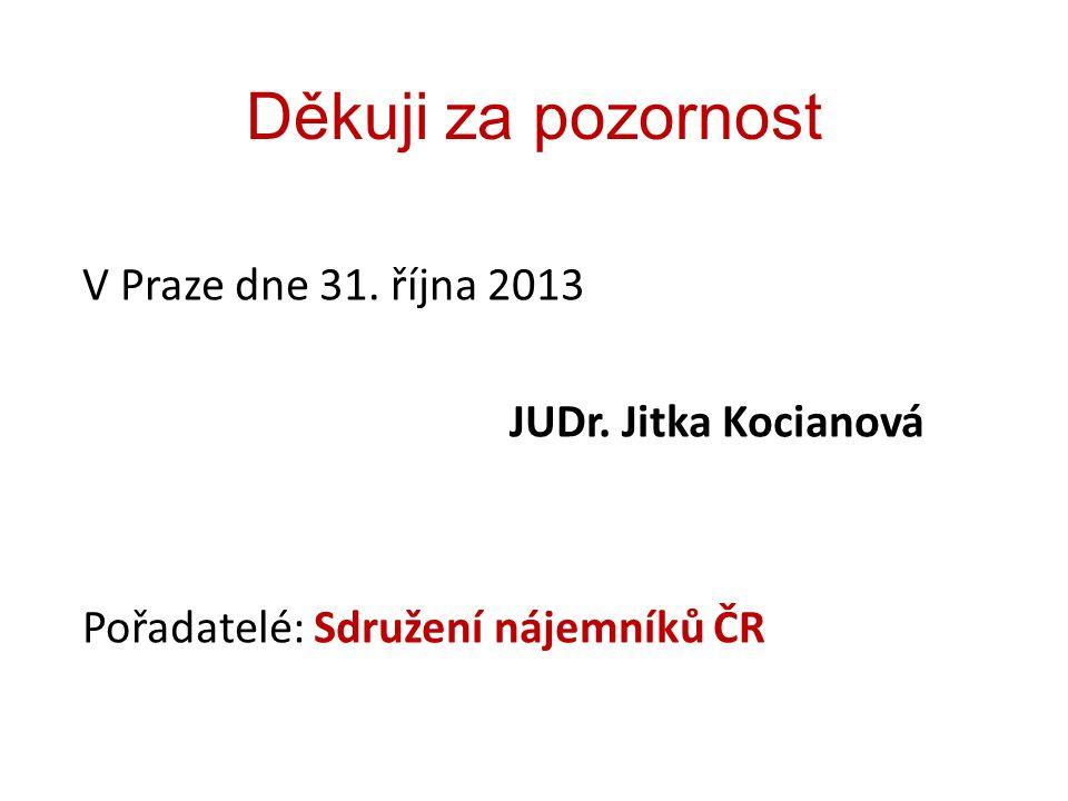 Děkuji za pozornost V Praze dne 31. října 2013 JUDr. Jitka Kocianová Pořadatelé: Sdružení nájemníků ČR