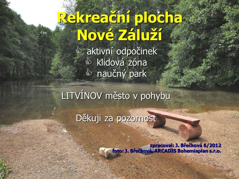  aktivní odpočinek  klidová zóna  naučný park LITVÍNOV město v pohybu Děkuji za pozornost zpracoval: J.