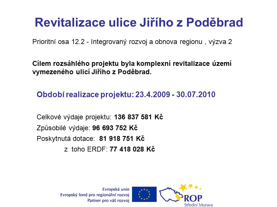 Revitalizace ulice Jiřího z Poděbrad Cílem rozsáhlého projektu byla komplexní revitalizace území vymezeného ulicí Jiřího z Poděbrad.