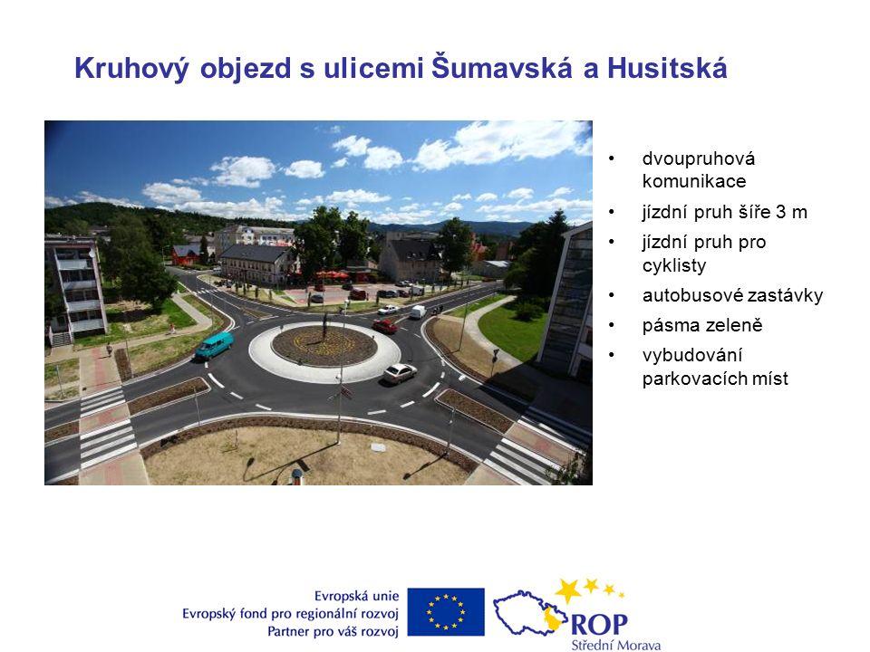 dvoupruhová komunikace jízdní pruh šíře 3 m jízdní pruh pro cyklisty autobusové zastávky pásma zeleně vybudování parkovacích míst Kruhový objezd s ulicemi Šumavská a Husitská