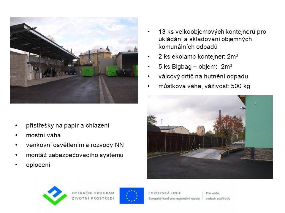 13 ks velkoobjemových kontejnerů pro ukládání a skladování objemných komunálních odpadů 2 ks ekolamp kontejner: 2m 3 5 ks Bigbag – objem: 2m 3 válcový drtič na hutnění odpadu můstková váha, váživost: 500 kg přístřešky na papír a chlazení mostní váha venkovní osvětlením a rozvody NN montáž zabezpečovacího systému oplocení