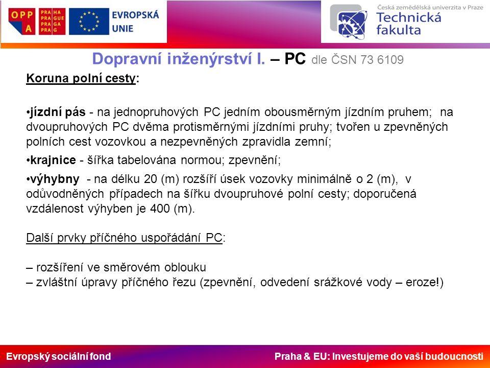 Evropský sociální fond Praha & EU: Investujeme do vaší budoucnosti Dopravní inženýrství I. – PC dle ČSN 73 6109 Koruna polní cesty: jízdní pás - na je