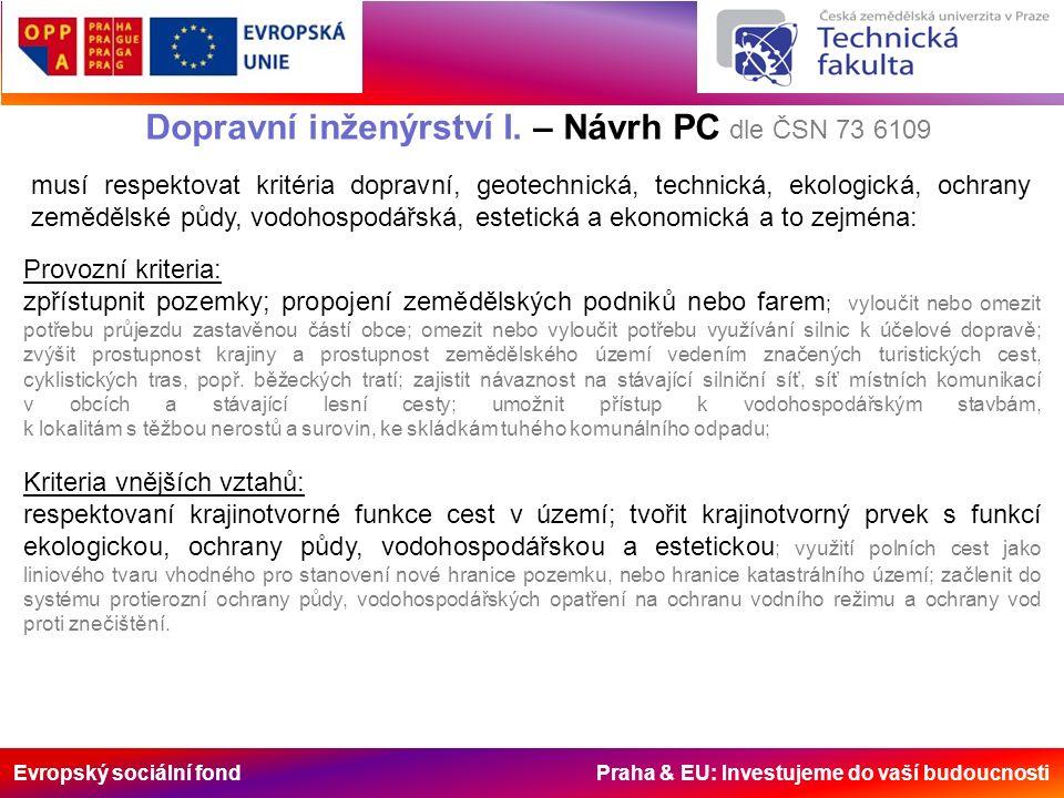 Evropský sociální fond Praha & EU: Investujeme do vaší budoucnosti Dopravní inženýrství I. – Návrh PC dle ČSN 73 6109 Provozní kriteria: zpřístupnit p