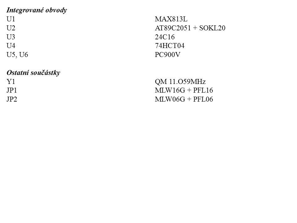 Integrované obvody U1MAX813L U2AT89C2051 + SOKL20 U324C16 U474HCT04 U5, U6PC900V Ostatní součástky Y1QM 11.O59MHz JP1MLW16G + PFL16 JP2MLW06G + PFL06