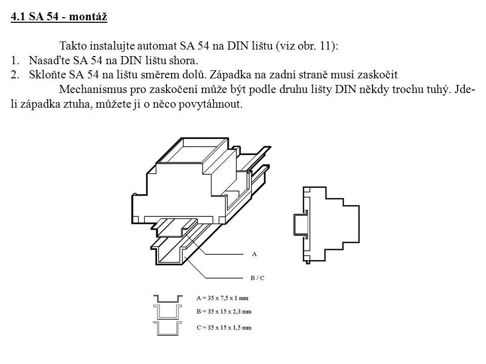 4.1 SA 54 - montáž Takto instalujte automat SA 54 na DIN lištu (viz obr. 11): 1.Nasaďte SA 54 na DIN lištu shora. 2.Skloňte SA 54 na lištu směrem dolů