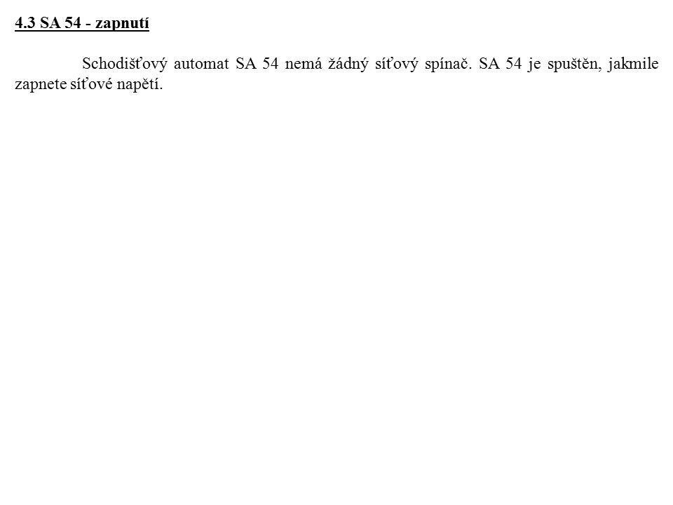 4.3 SA 54 - zapnutí Schodišťový automat SA 54 nemá žádný síťový spínač. SA 54 je spuštěn, jakmile zapnete síťové napětí.