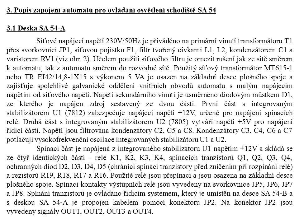 3. Popis zapojení automatu pro ovládání osvětlení schodiště SA 54 3.1 Deska SA 54-A Síťové napájecí napětí 230V/50Hz je přiváděno na primární vinutí t