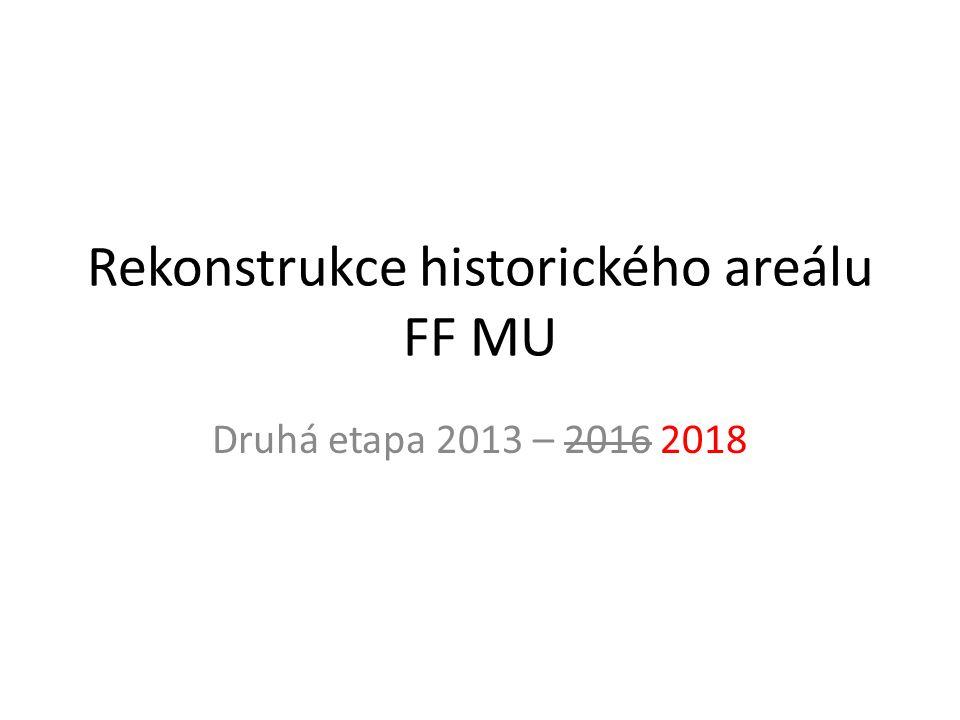 Rekonstrukce historického areálu FF MU Druhá etapa 2013 – 2016 2018