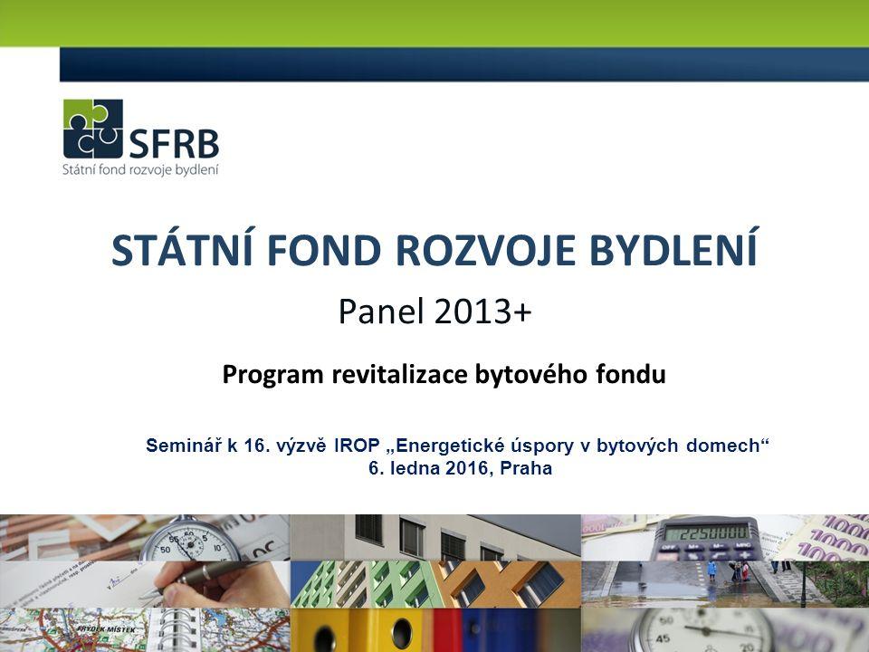 STÁTNÍ FOND ROZVOJE BYDLENÍ Panel 2013+ Program revitalizace bytového fondu Seminář k 16.