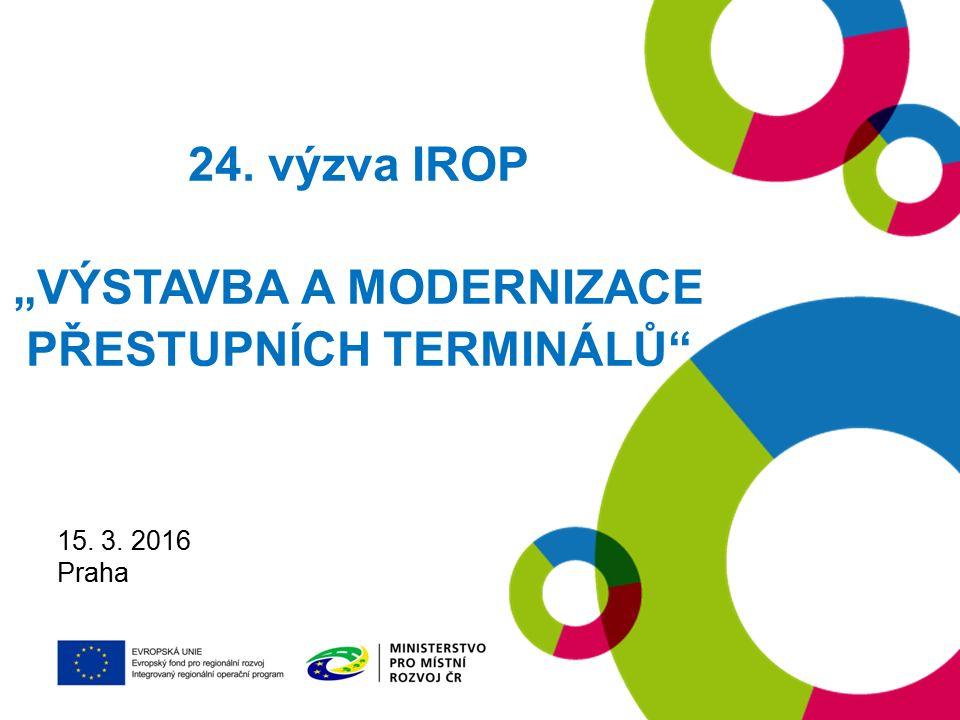 """19. 1. 2016 Praha 24. výzva IROP """"VÝSTAVBA A MODERNIZACE PŘESTUPNÍCH TERMINÁLŮ 15. 3. 2016 Praha"""