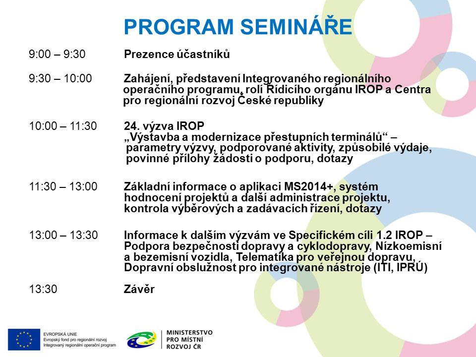 PROGRAM SEMINÁŘE 9:00 – 9:30Prezence účastníků 9:30 – 10:00Zahájení, představení Integrovaného regionálního operačního programu, rolí Řídicího orgánu IROP a Centra pro regionální rozvoj České republiky 10:00 – 11:3024.