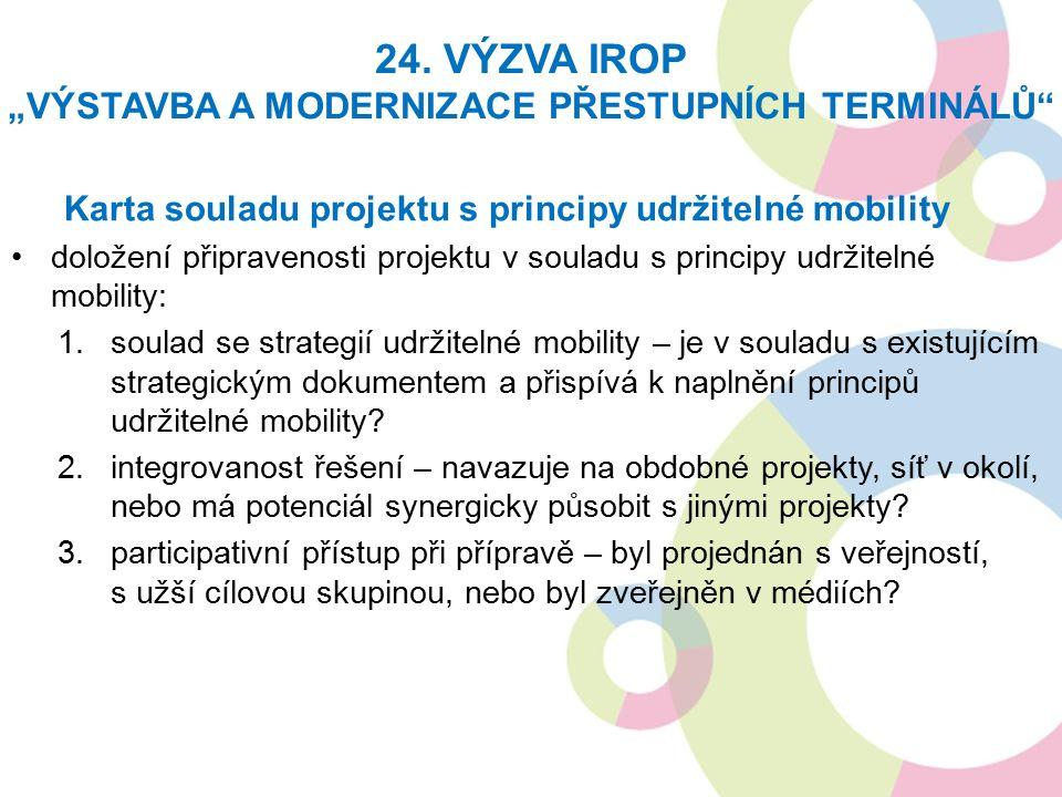 Karta souladu projektu s principy udržitelné mobility doložení připravenosti projektu v souladu s principy udržitelné mobility: 1.soulad se strategií udržitelné mobility – je v souladu s existujícím strategickým dokumentem a přispívá k naplnění principů udržitelné mobility.