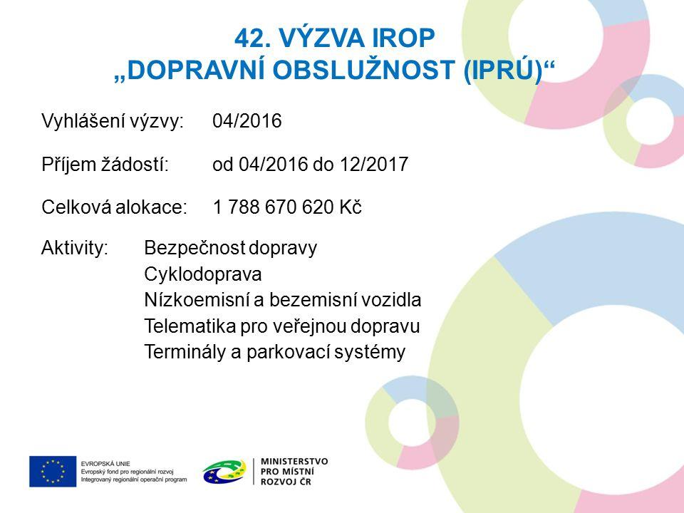 """42. VÝZVA IROP """"DOPRAVNÍ OBSLUŽNOST (IPRÚ)"""" Vyhlášení výzvy: 04/2016 Příjem žádostí: od 04/2016 do 12/2017 Celková alokace:1 788 670 620 Kč Aktivity:B"""