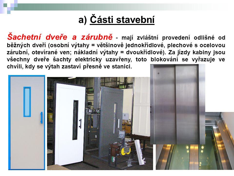 Šachetní dveře a zárubně - mají zvláštní provedení odlišné od běžných dveří (osobní výtahy = většinově jednokřídlové, plechové s ocelovou zárubní, otevírané ven; nákladní výtahy = dvoukřídlové).