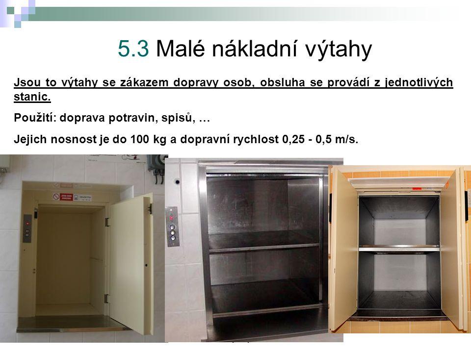 5.Výtahy 5.3 Malé nákladní výtahy Jsou to výtahy se zákazem dopravy osob, obsluha se provádí z jednotlivých stanic.