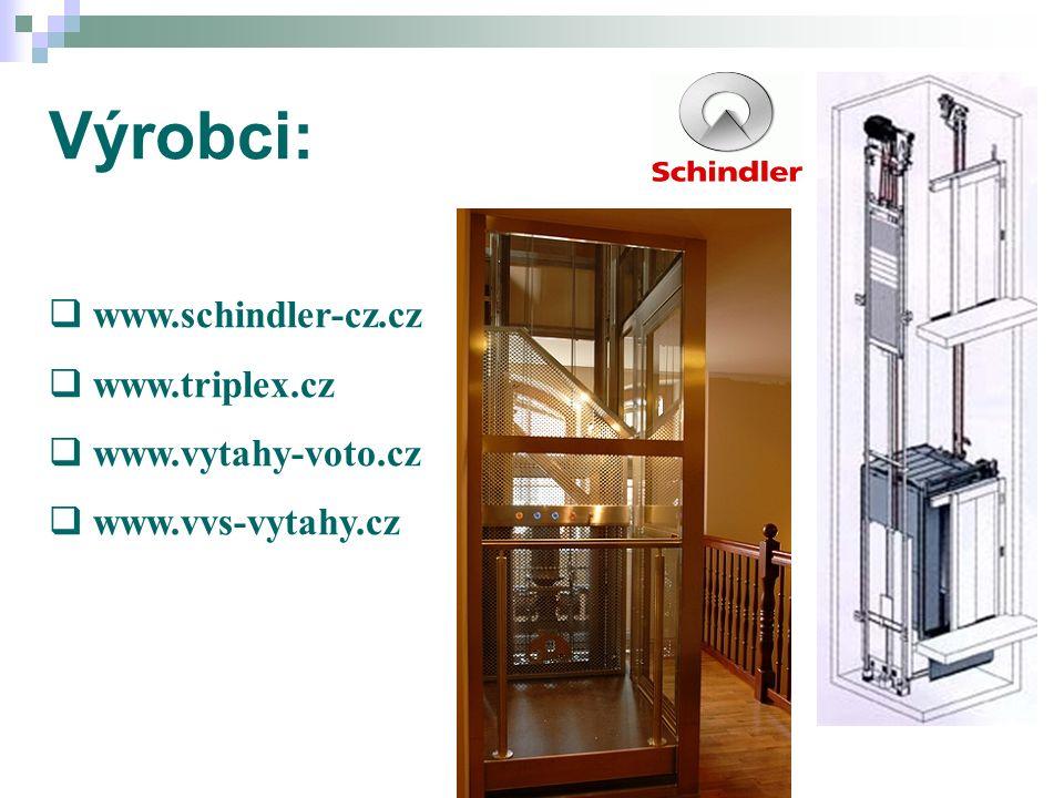 5.Výtahy Výrobci:  www.schindler-cz.cz  www.triplex.cz  www.vytahy-voto.cz  www.vvs-vytahy.cz
