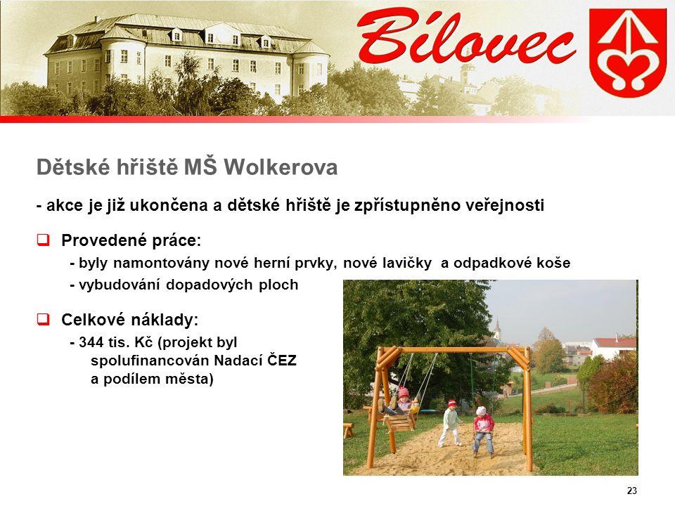 23 Dětské hřiště MŠ Wolkerova - akce je již ukončena a dětské hřiště je zpřístupněno veřejnosti  Provedené práce: - byly namontovány nové herní prvky, nové lavičky a odpadkové koše - vybudování dopadových ploch  Celkové náklady: - 344 tis.