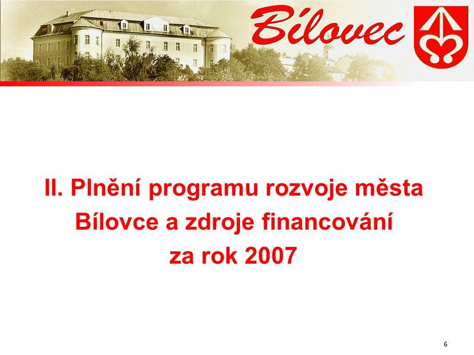 6 II. Plnění programu rozvoje města Bílovce a zdroje financování za rok 2007